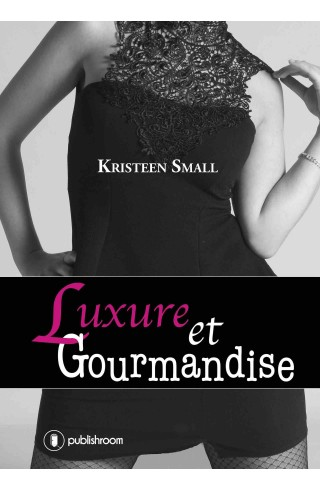 """Luxure et Gourmandise"" de Kristeen Small"