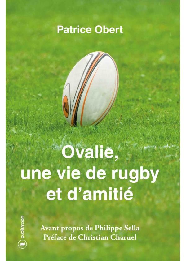 """""""Ovalie, une vie de rugby et d'amitié"""" de Patrice Obert"""