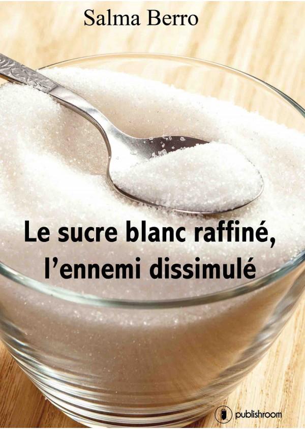 """""""Le sucre blanc raffiné, l'ennemi dissimulé"""" de Salma Berro"""