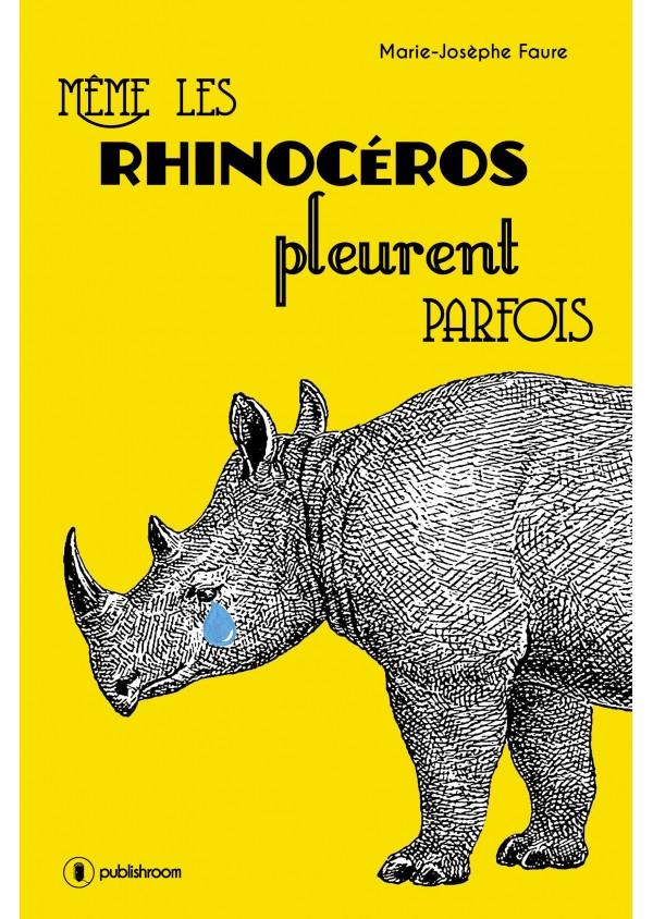 """""""Même les rhinocéros pleurent parfois"""" de Marie-Josèphe Faure"""