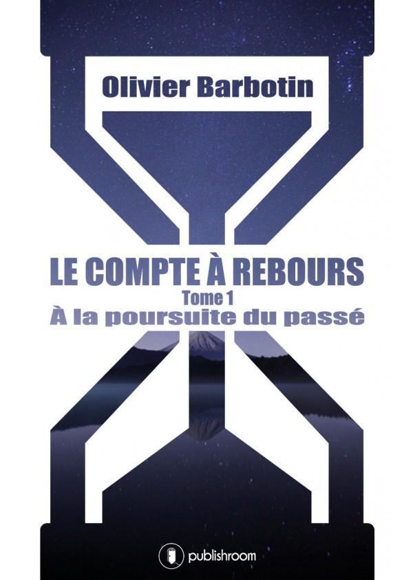 """""""Le compte à rebours, Tome 1 : à la poursuite du passé"""" d'Olivier Barbotin"""