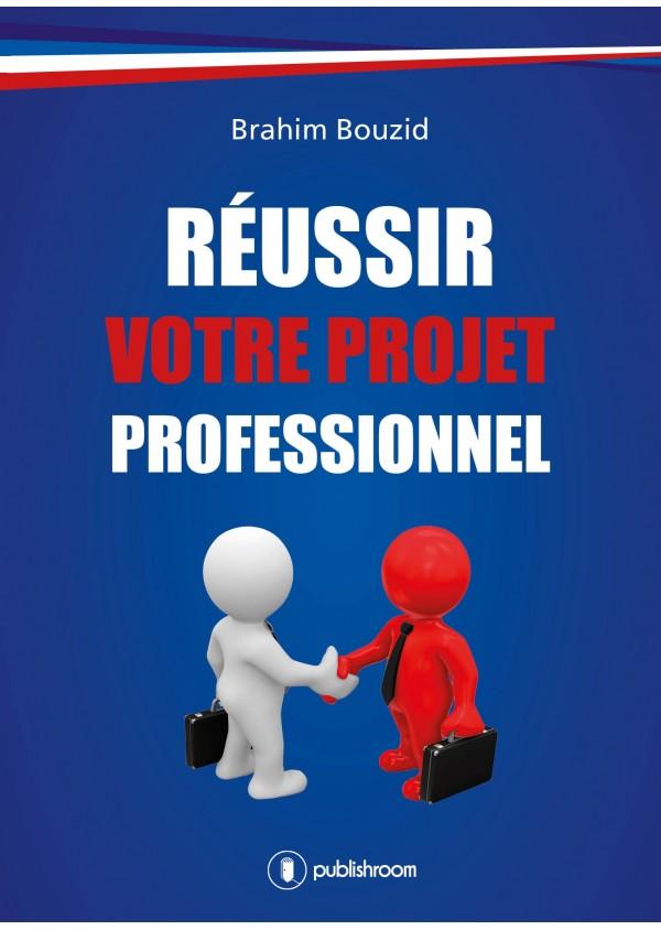 """""""Réussir votre projet professionnel"""" de Brahim Bouzid"""