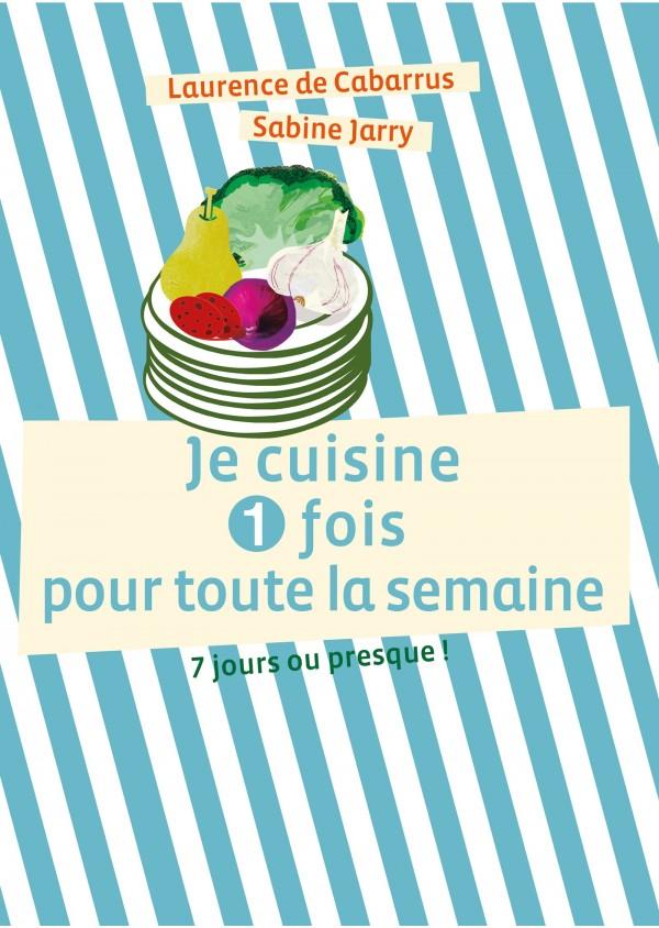 """""""Je cuisine 1 fois pour toute la semaine"""" de Sabine Jarry et Laurence de Cabarrus"""