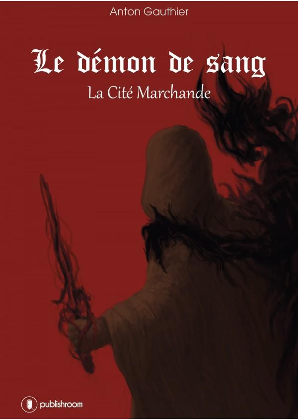 """""""Le démon de sang - Tome 1"""" d'Anton Gauthier"""