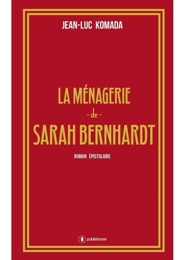 """""""La ménagerie de Sarah Bernhardt"""" de Jean-Luc Komada"""