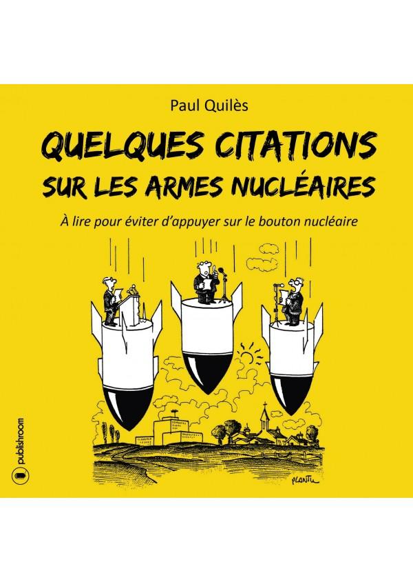 """""""Quelques citations sur les armes nucléaires"""" de Paul Quilès"""