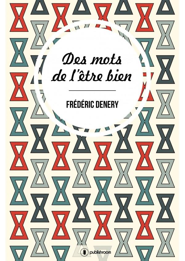 """""""Les mots de l'être bien"""" de Frédéric Denery"""