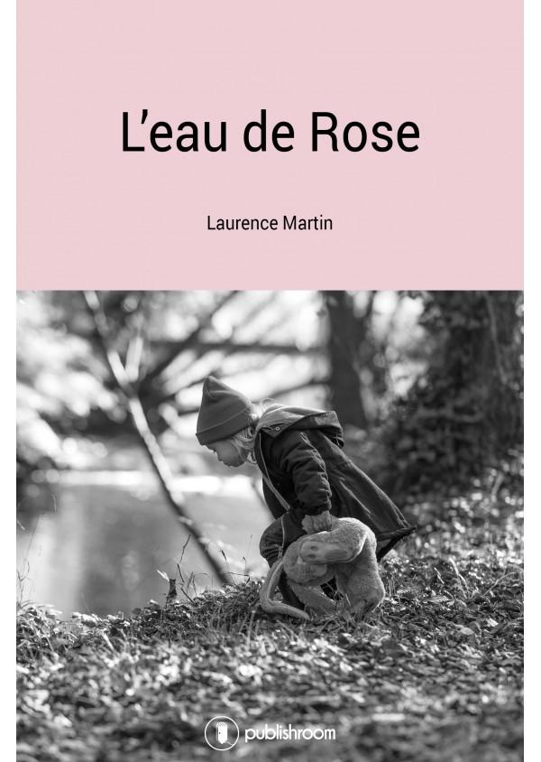 """""""L'eau de Rose"""" de Laurence Martin"""