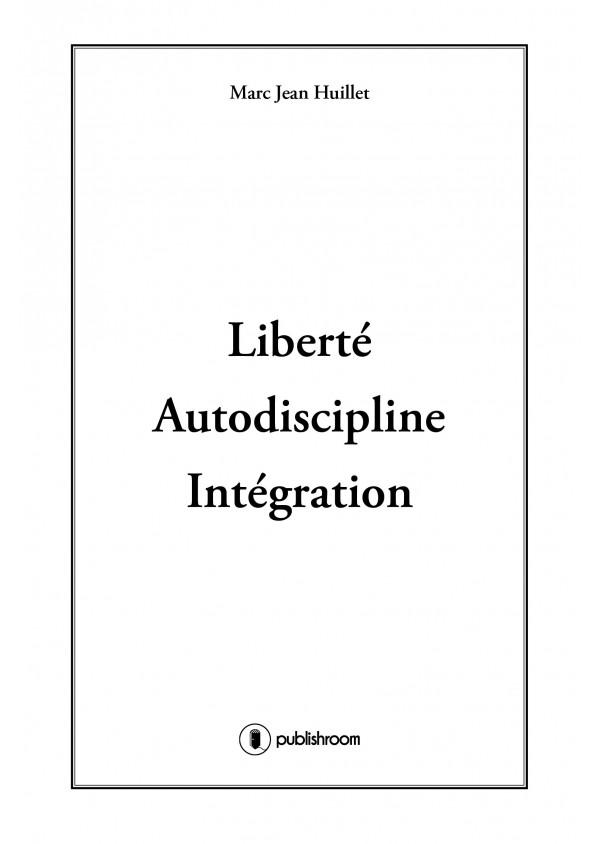 """""""Liberté Autodiscipline et Intégration"""" de Marc Jean Huillet"""