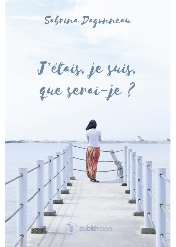 """J'étais, je suis, que serai-je ?"" de Sabrina Dagonneau"