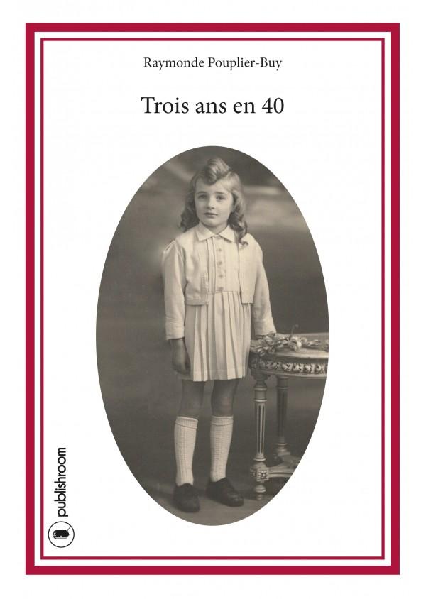 """Trois ans en 40"" de Raymonde Pouplier-Buy"