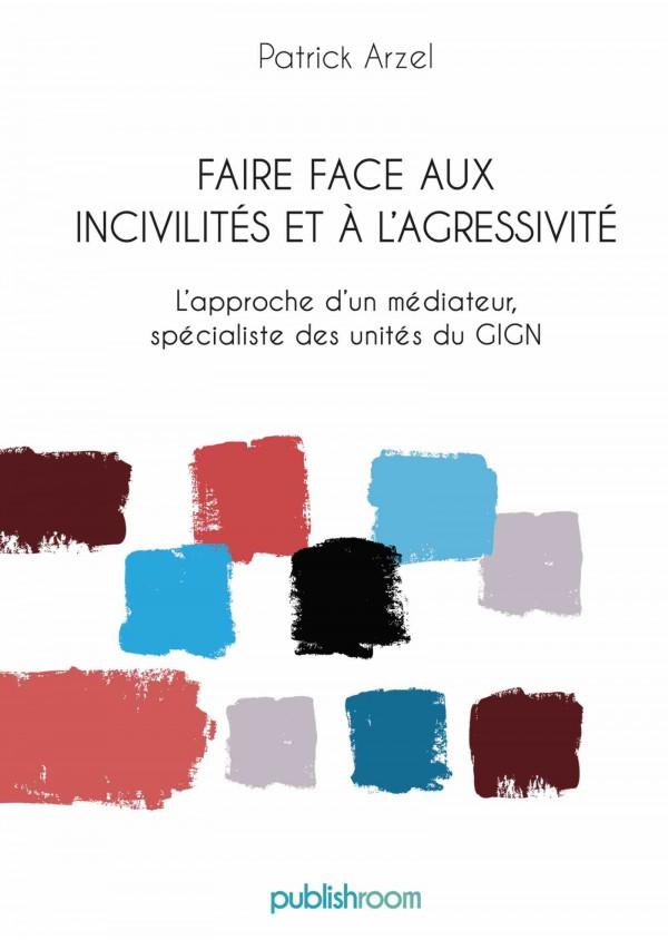 """""""Faire face aux incivilités et à l'agressivité"""" de Patrick Arzel"""