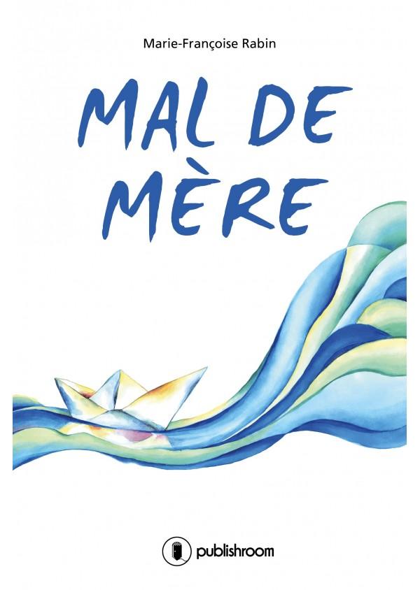 """""""Mal de mère"""" de Marie-Françoise Rabin"""