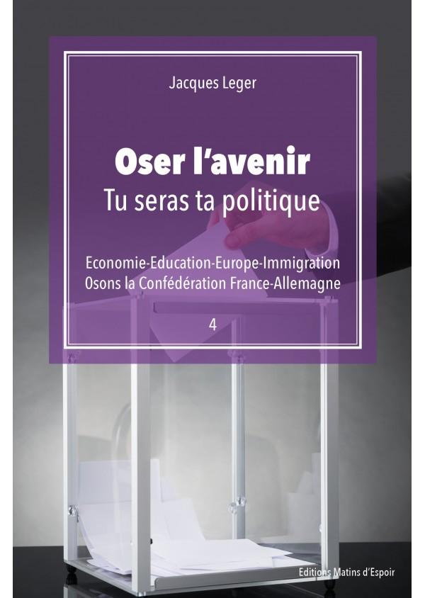 """Oser l'avenir : Tu seras ta politique"" de Jacques Leger"