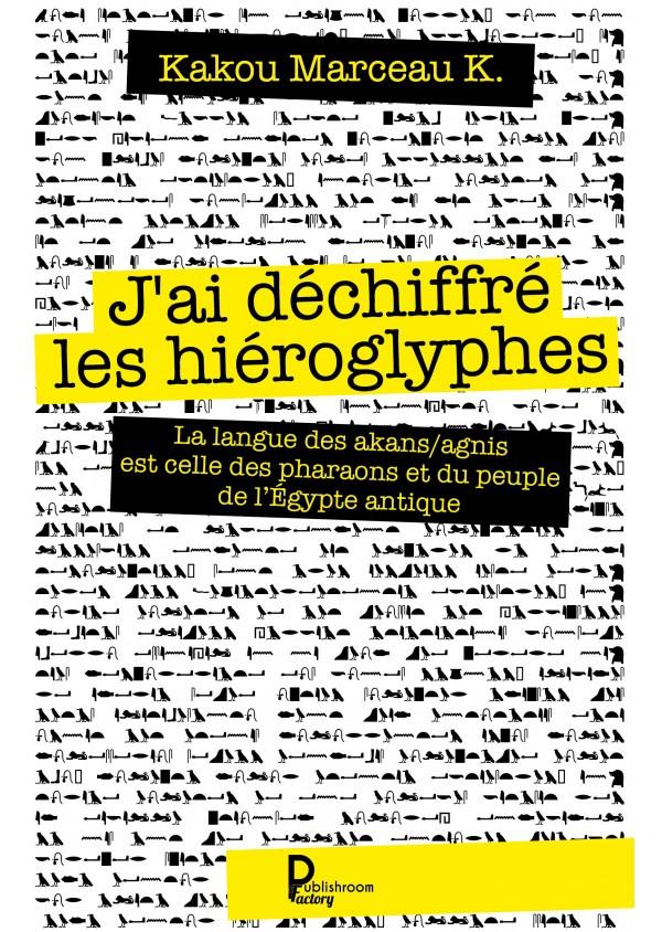 """""""J'ai déchiffré les hiéroglyphes"""" de Kakou Marceau K"""