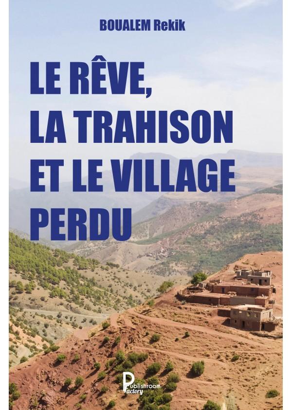 """""""Le rêve, la trahison et le village perdu"""" de Rekik BOUALEM"""