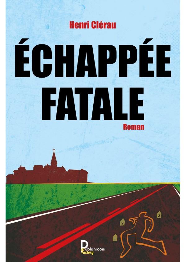"""""""Echappée Fatale"""" de Henri Clérau"""