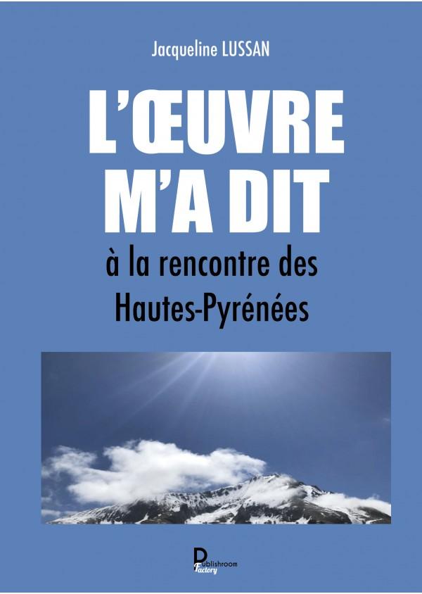 """""""L'Œuvre m'a dit, à la rencontre des Hautes-Pyrénées"""" de Jacqueline LUSSAN"""