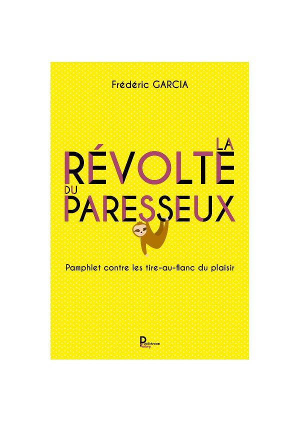 """""""La révolte du paresseux : Pamphlet contre les tir-au-flanc du plaisir"""" de Frédéric GARCIA"""