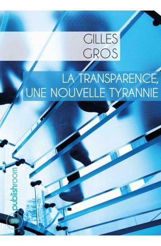 """""""La transparence, une nouvelle tyrannie"""" de Gilles Gros"""