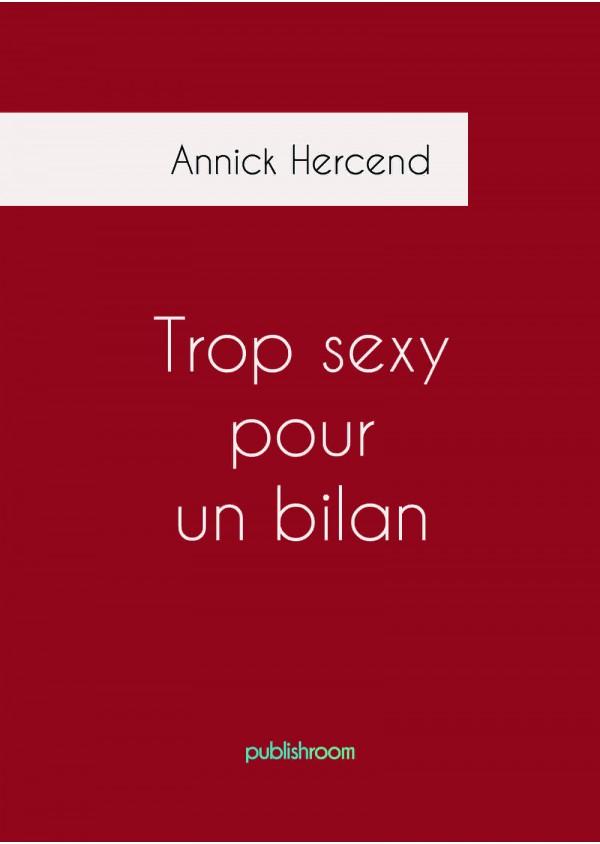 """""""Trop sexy pour un bilan"""" de Annick Hercend"""