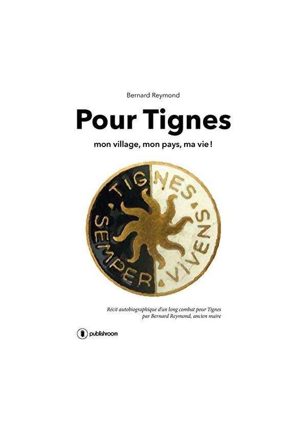 """Pour Tignes: Mon village, mon pays, ma vie !"" de Bernard Reymond"